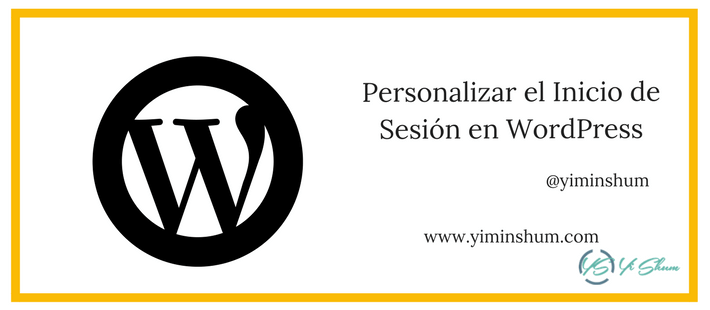 Personalizar el Inicio de Sesión en Wordpress - Yi Min Shum Xie