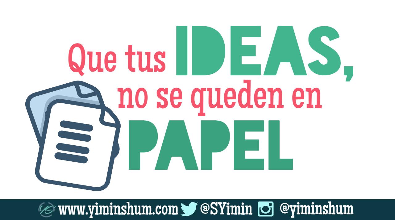 Que tus ideas, no se queden en papel infografía