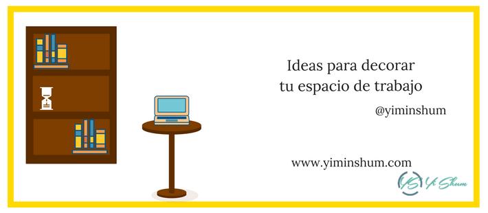 Ideas para decorar tu espacio de trabajo