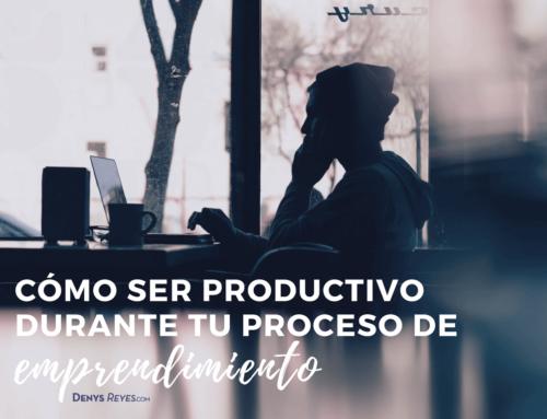 ¿Cómo ser productivo durante el proceso de emprendimiento?