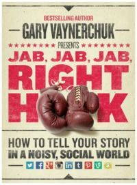 Jab, Jab, Jab, Right Hook How to Tell Your Story in a Noisy Social World imagen
