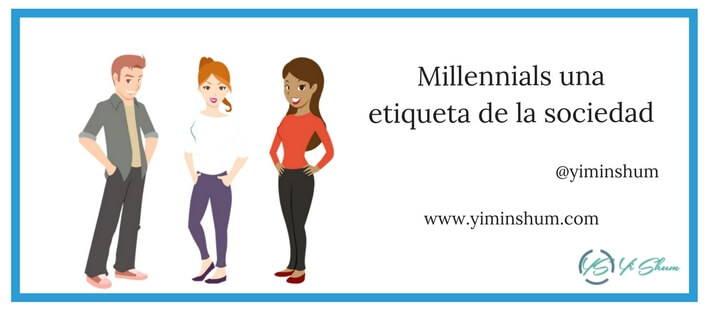 Millennials una etiqueta de la sociedad imagen