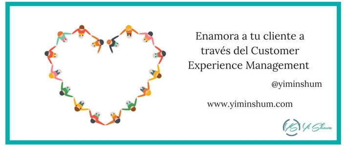 Enamora a tu cliente a través del Customer Experience Management