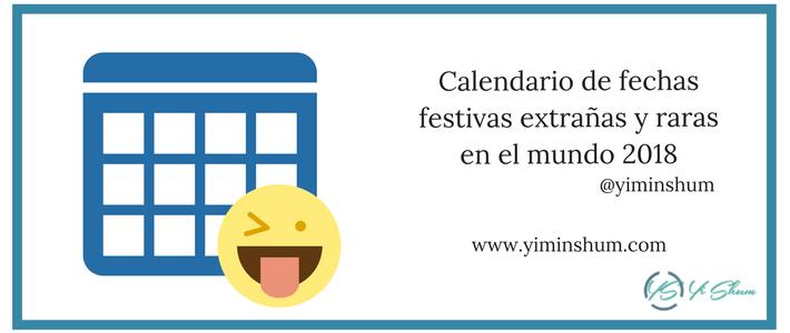 Calendario de fechas festivas extrañas y raras en el mundo 2018