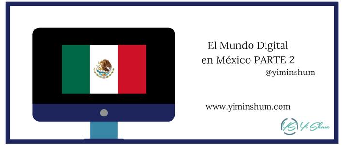 El Mundo Digital en México – PARTE 2