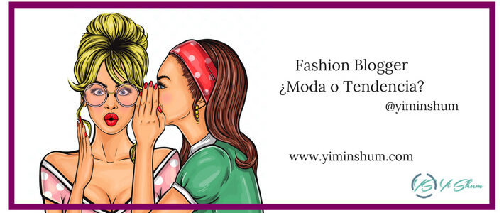 Fashion Blogger ¿Moda o Tendencia?