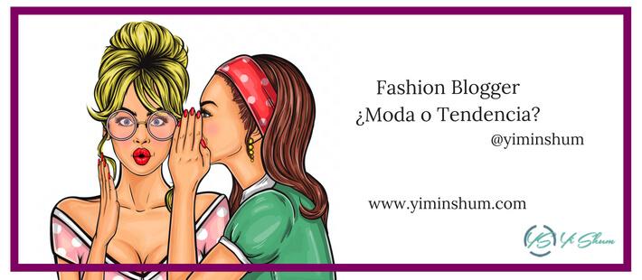Fashion Blogger ¿Moda o Tendencia?