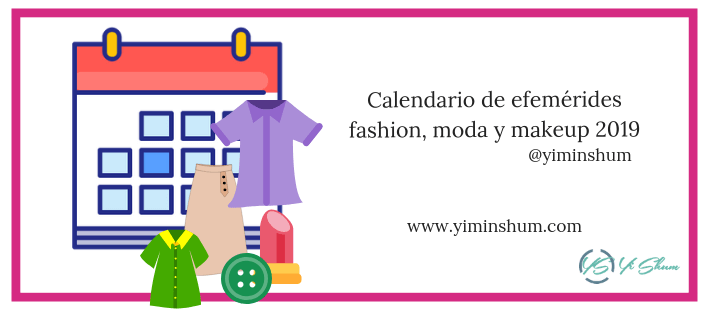 Calendario De Efemerides Fashion Moda Y Makeup 2019 Yi Min Shum Xie