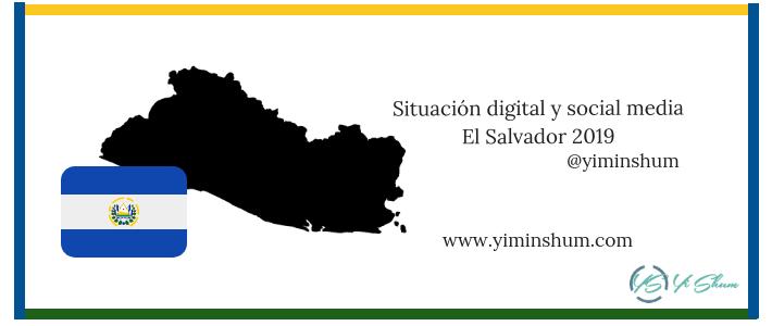 Situación digital y social media El Salvador 2019