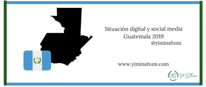 Situación digital y social media Guatemala 2019