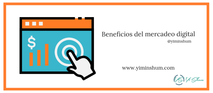 Beneficios del mercadeo o mercadotecnia digital