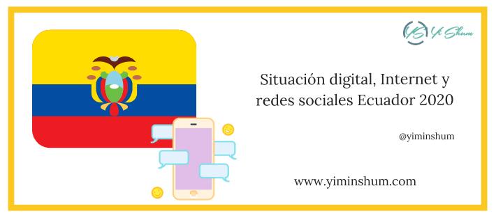 Situación digital, Internet y redes sociales Ecuador 2020