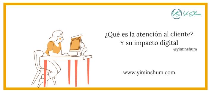 ¿Qué es la atención al cliente? Y su impacto digital