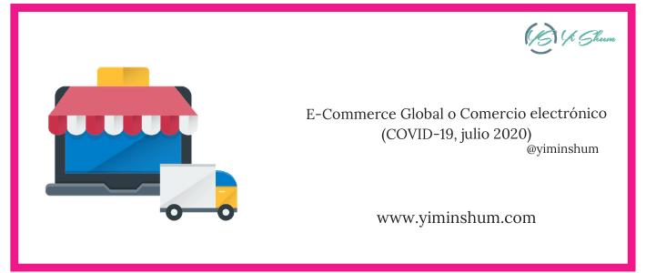 COVID-19 E-Commerce Global o Comercio electrónico (JULIO 2020)