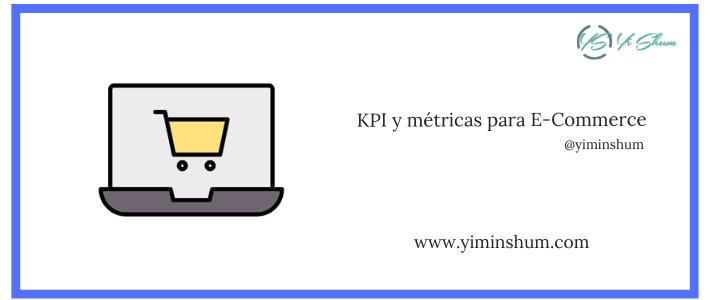 KPI, indicadores o métricas para E-Commerce o tienda en línea