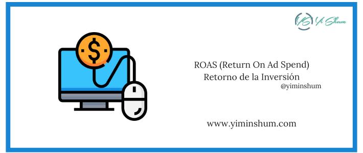 ROAS (Return On Ad Spend) – Retorno de la Inversión Publicitaria