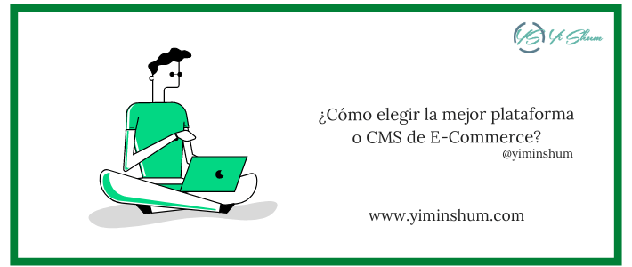 ¿Cómo elegir la mejor plataforma o CMS de ECommerce? Factores