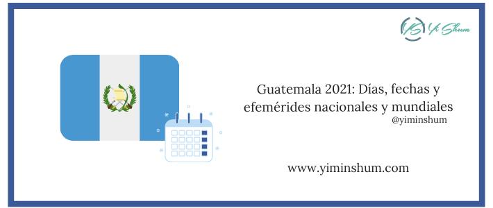 Guatemala 2021: Días, fechas y efemérides nacionales y mundiales