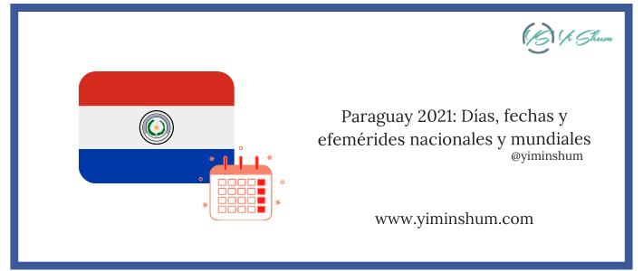 Paraguay 2021: Días, fechas y efemérides nacionales y mundiales