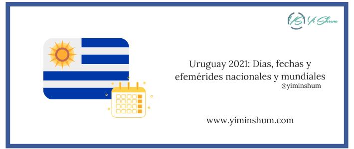 Uruguay 2021: Días, fechas y efemérides nacionales y mundiales