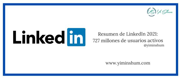 Resumen de LinkedIn 2021: 727 millones de usuarios activos