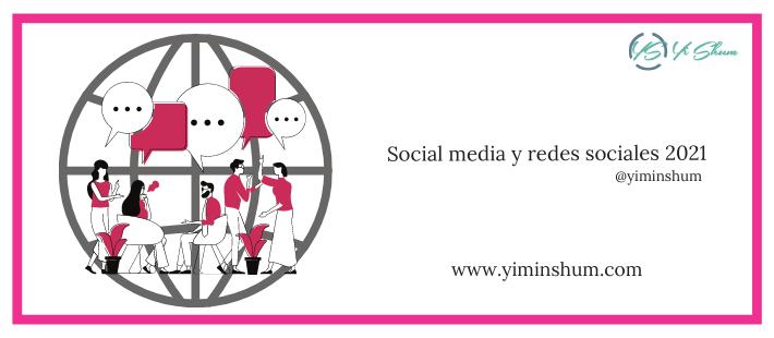 Social media y redes sociales 2021 – estadísticas