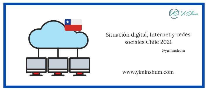 Situación digital, Internet y redes sociales Chile 2021