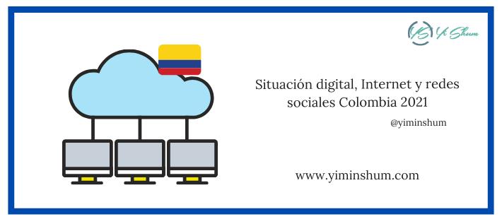 Situación digital, Internet y redes sociales Colombia 2021