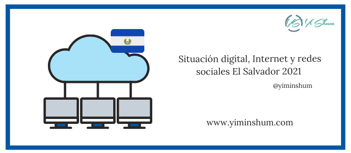 Situación digital, Internet y redes sociales El Salvador 2021