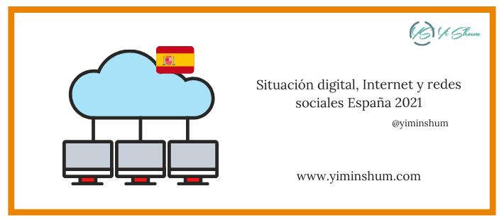 Situación digital, Internet y redes sociales España 2021