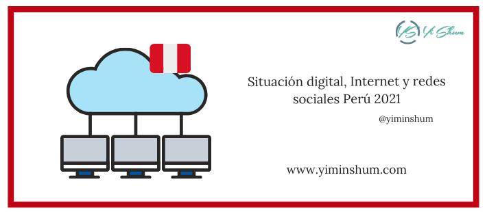 Situación digital, Internet y redes sociales Perú 2021
