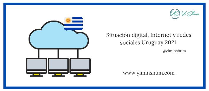 Situación digital, Internet y redes sociales Uruguay 2021
