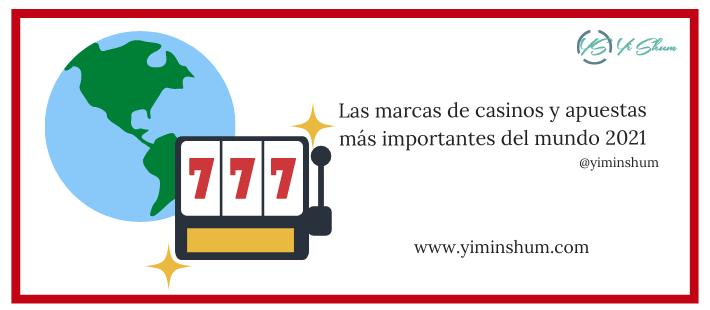 Las marcas de casinos y apuestas más importantes del mundo 2021