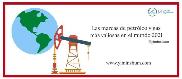 Las marcas de petróleo y gas más valiosas en el mundo 2021