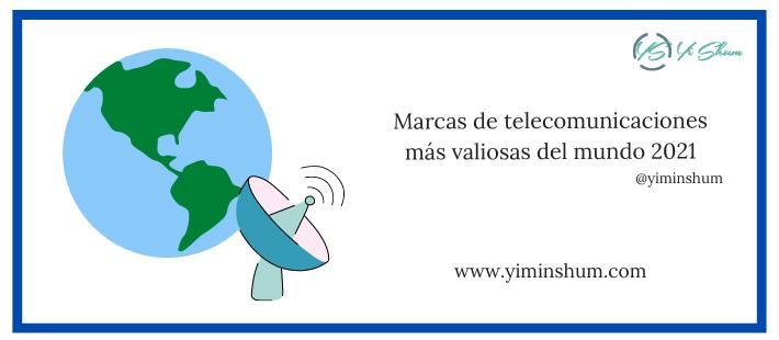 Marcas de telecomunicaciones más valiosas del mundo 2021