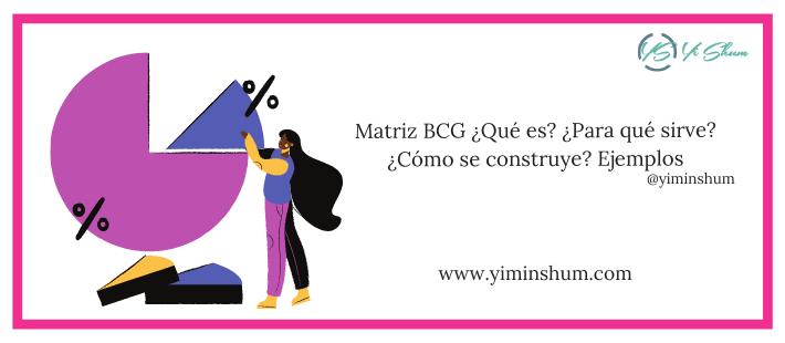 Matriz BCG ¿Qué es?¿Para qué sirve?¿Cómo se construye? Ejemplos